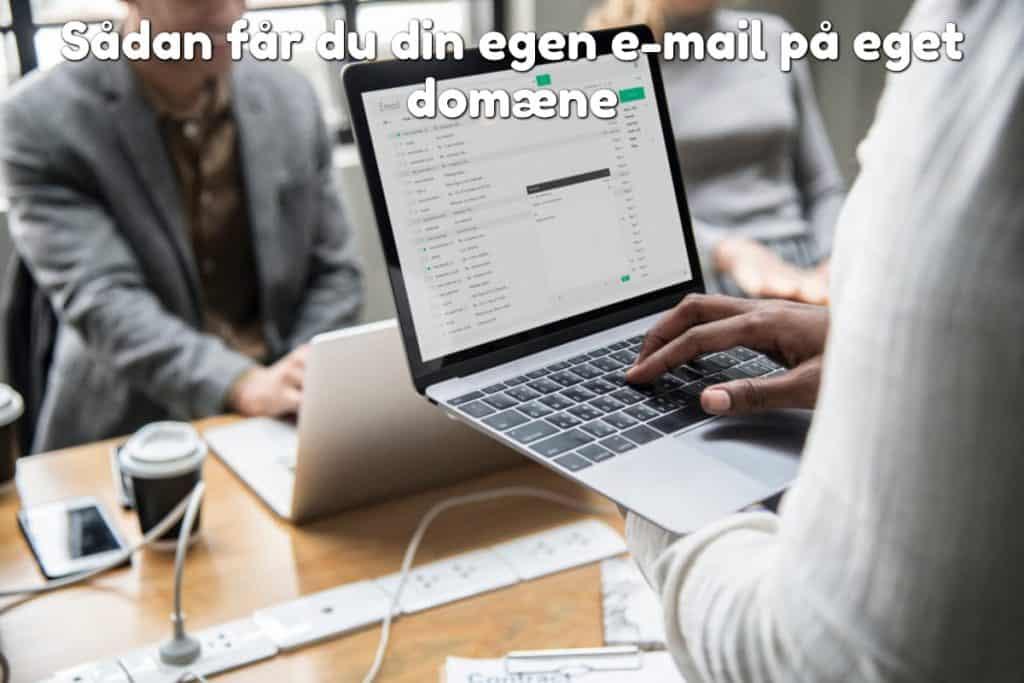Sådan får du din egen e-mail på eget domæne