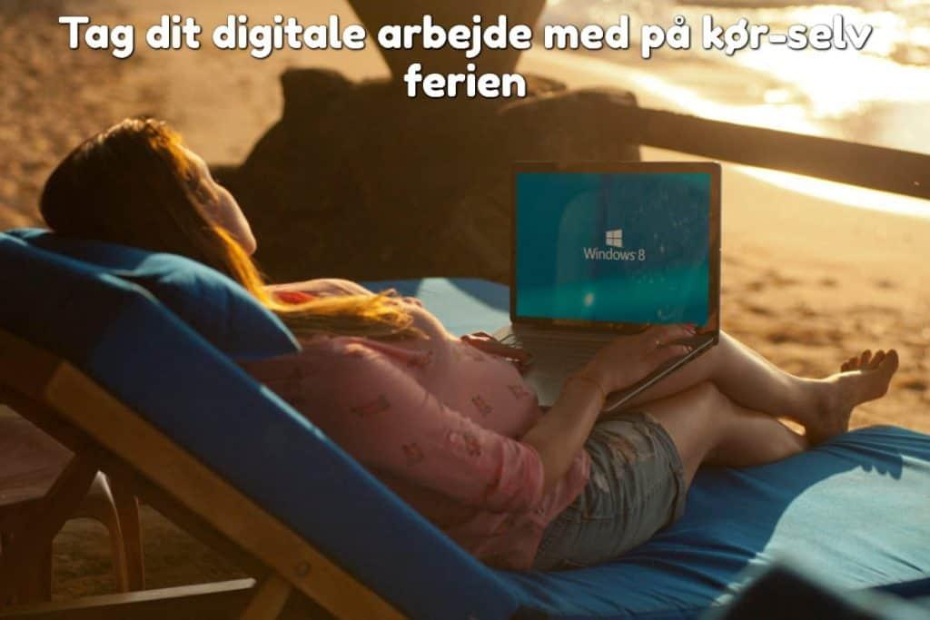 Tag dit digitale arbejde med på kør-selv ferien