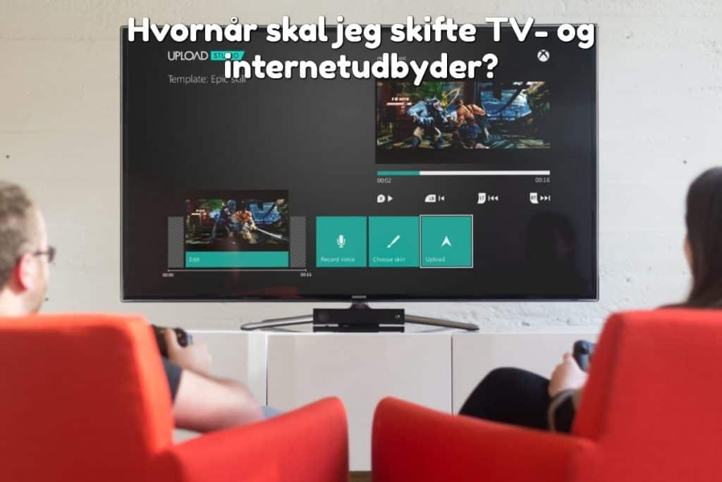 Hvornår skal jeg skifte TV- og internetudbyder?